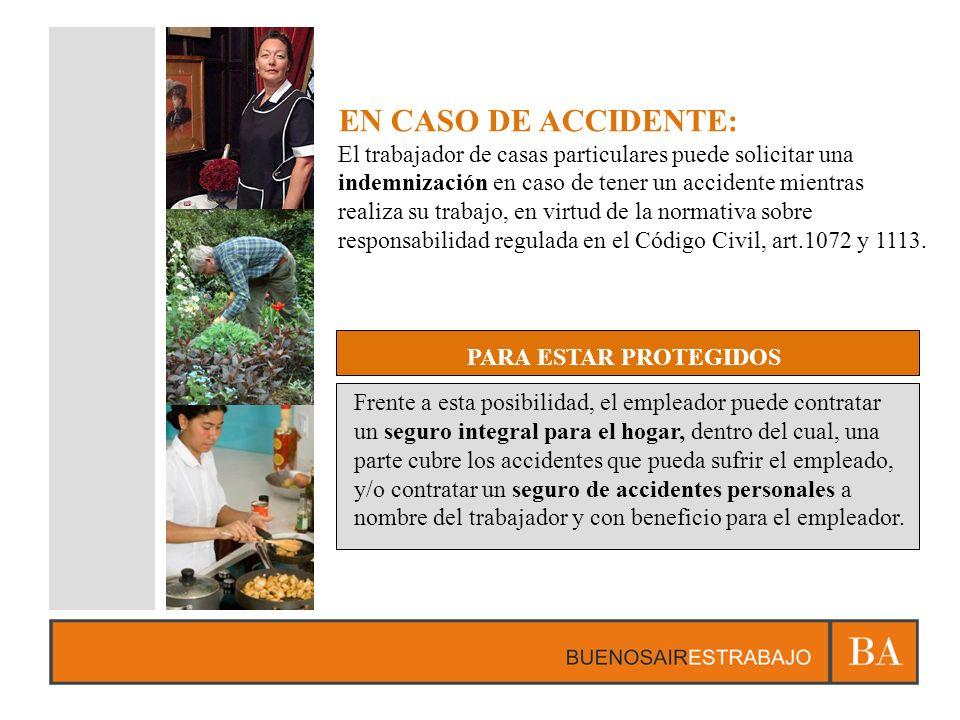 EN CASO DE ACCIDENTE: El trabajador de casas particulares puede solicitar una indemnización en caso de tener un accidente mientras realiza su trabajo, en virtud de la normativa sobre responsabilidad regulada en el Código Civil, art.1072 y 1113.