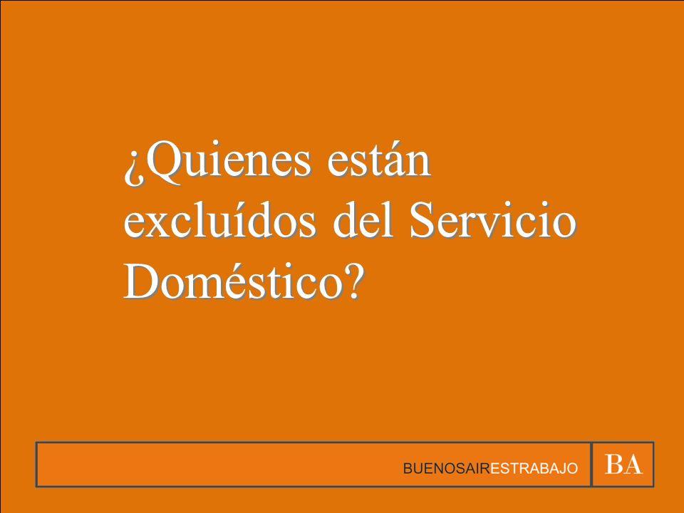 ¿Quienes están excluídos del Servicio Doméstico?
