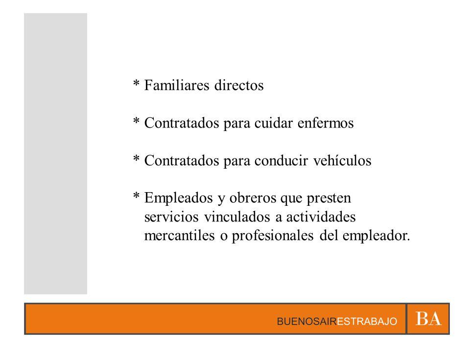 * Familiares directos * Contratados para cuidar enfermos * Contratados para conducir vehículos * Empleados y obreros que presten servicios vinculados a actividades mercantiles o profesionales del empleador.