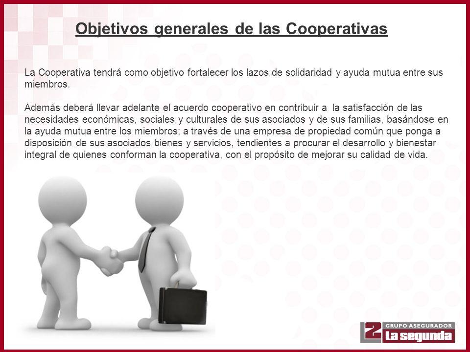 Objetivos generales de las Cooperativas La Cooperativa tendrá como objetivo fortalecer los lazos de solidaridad y ayuda mutua entre sus miembros. Adem