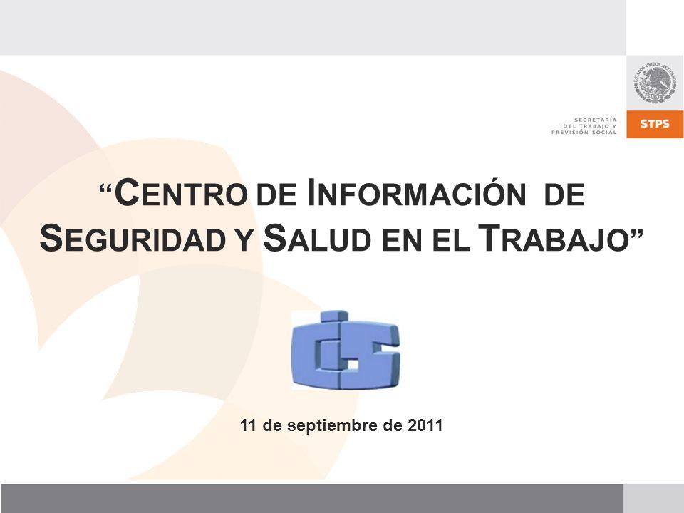 C ENTRO DE I NFORMACIÓN DE S EGURIDAD Y S ALUD EN EL T RABAJO 11 de septiembre de 2011