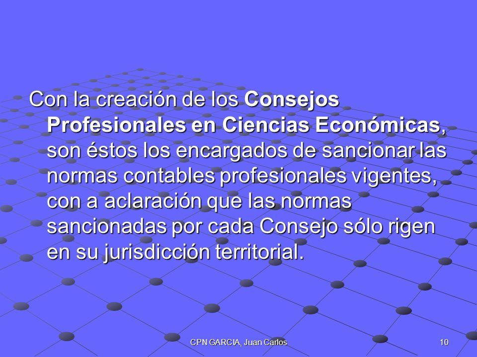 10CPN GARCIA, Juan Carlos Con la creación de los Consejos Profesionales en Ciencias Económicas, son éstos los encargados de sancionar las normas conta