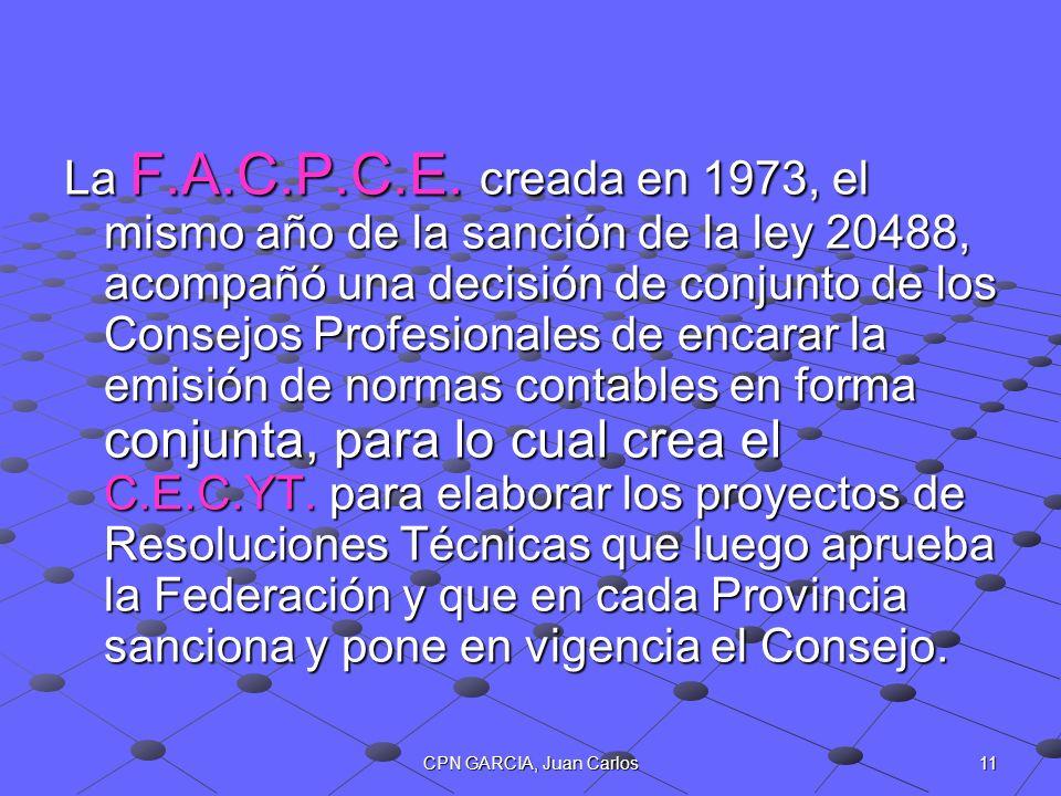 11CPN GARCIA, Juan Carlos La F.A.C.P.C.E. creada en 1973, el mismo año de la sanción de la ley 20488, acompañó una decisión de conjunto de los Consejo