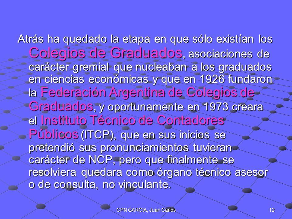 12CPN GARCIA, Juan Carlos Atrás ha quedado la etapa en que sólo existían los Colegios de Graduados, asociaciones de carácter gremial que nucleaban a l