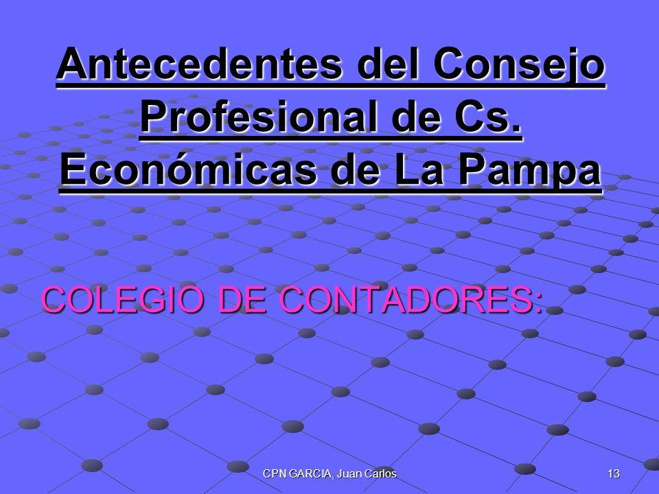 13CPN GARCIA, Juan Carlos Antecedentes del Consejo Profesional de Cs. Económicas de La Pampa COLEGIO DE CONTADORES: