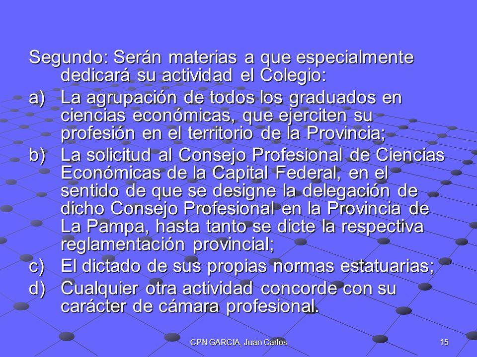 15CPN GARCIA, Juan Carlos Segundo: Serán materias a que especialmente dedicará su actividad el Colegio: a)La agrupación de todos los graduados en cien