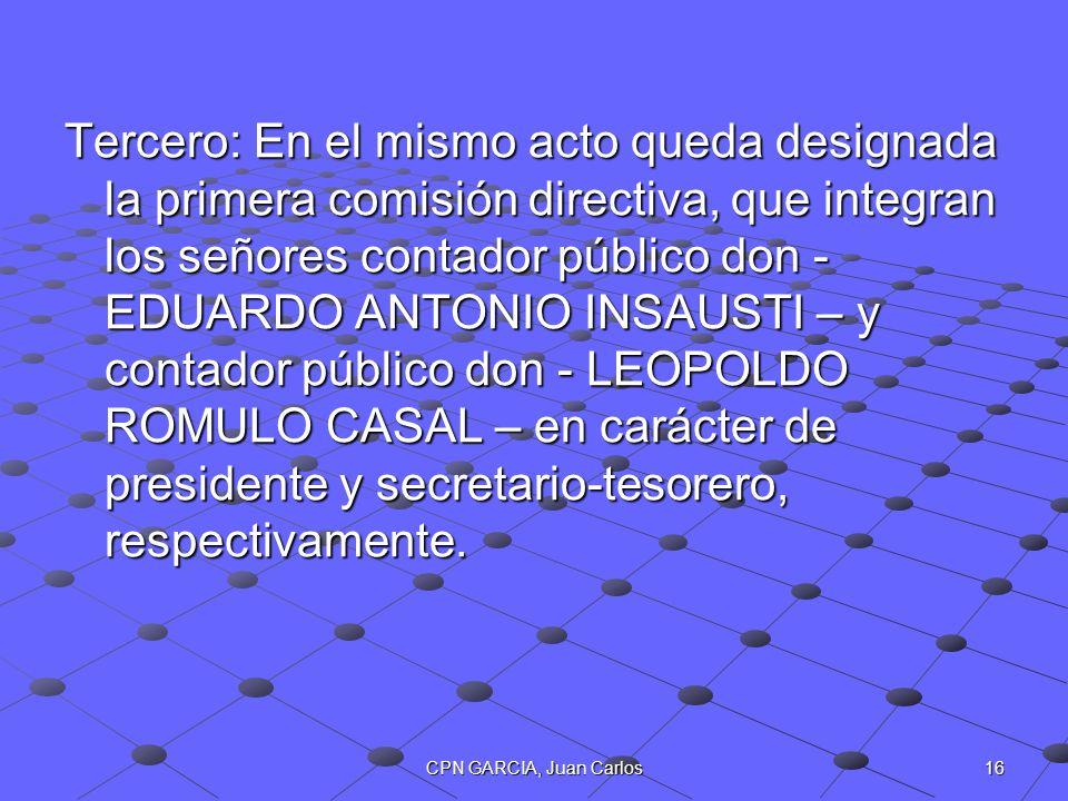 16CPN GARCIA, Juan Carlos Tercero: En el mismo acto queda designada la primera comisión directiva, que integran los señores contador público don - EDU