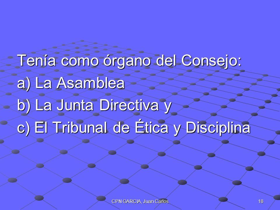 18CPN GARCIA, Juan Carlos Tenía como órgano del Consejo: a) La Asamblea b) La Junta Directiva y c) El Tribunal de Ética y Disciplina