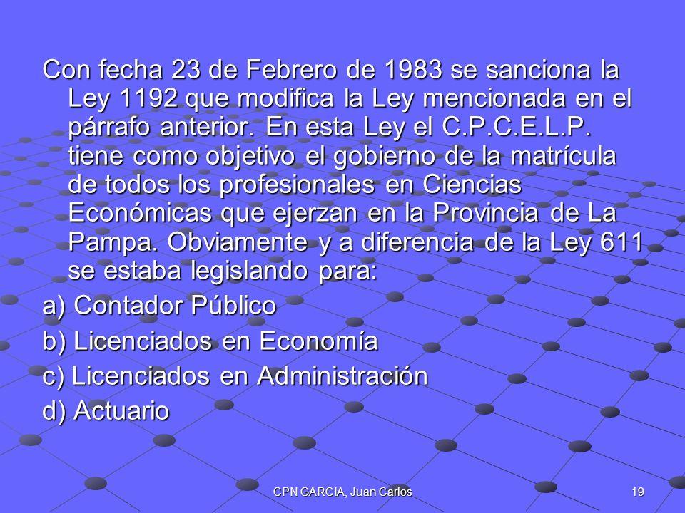 19CPN GARCIA, Juan Carlos Con fecha 23 de Febrero de 1983 se sanciona la Ley 1192 que modifica la Ley mencionada en el párrafo anterior. En esta Ley e