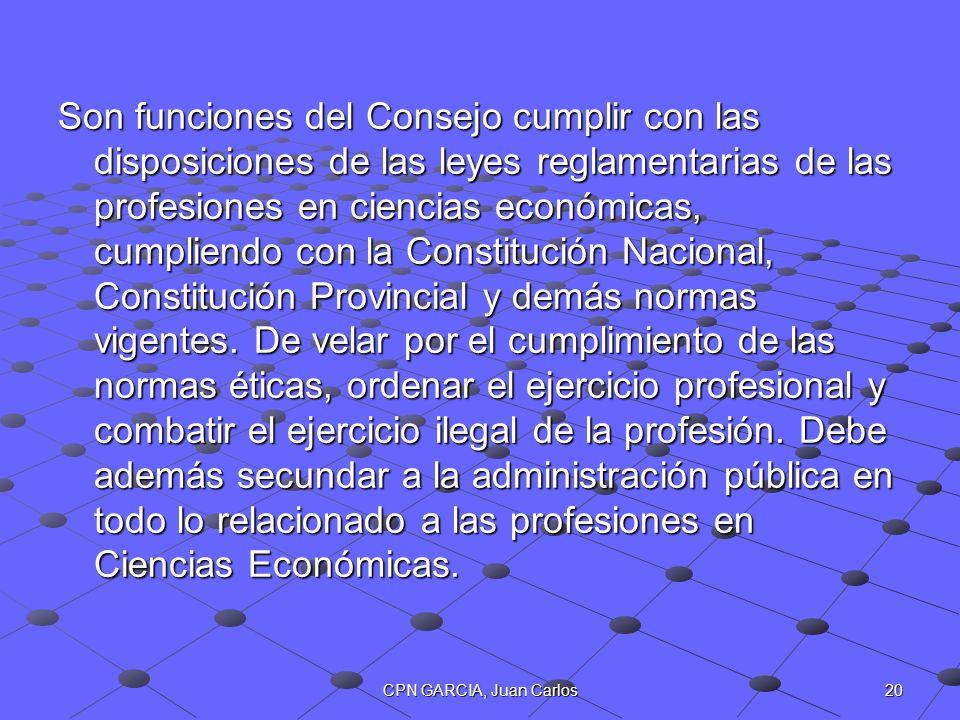 20CPN GARCIA, Juan Carlos Son funciones del Consejo cumplir con las disposiciones de las leyes reglamentarias de las profesiones en ciencias económica