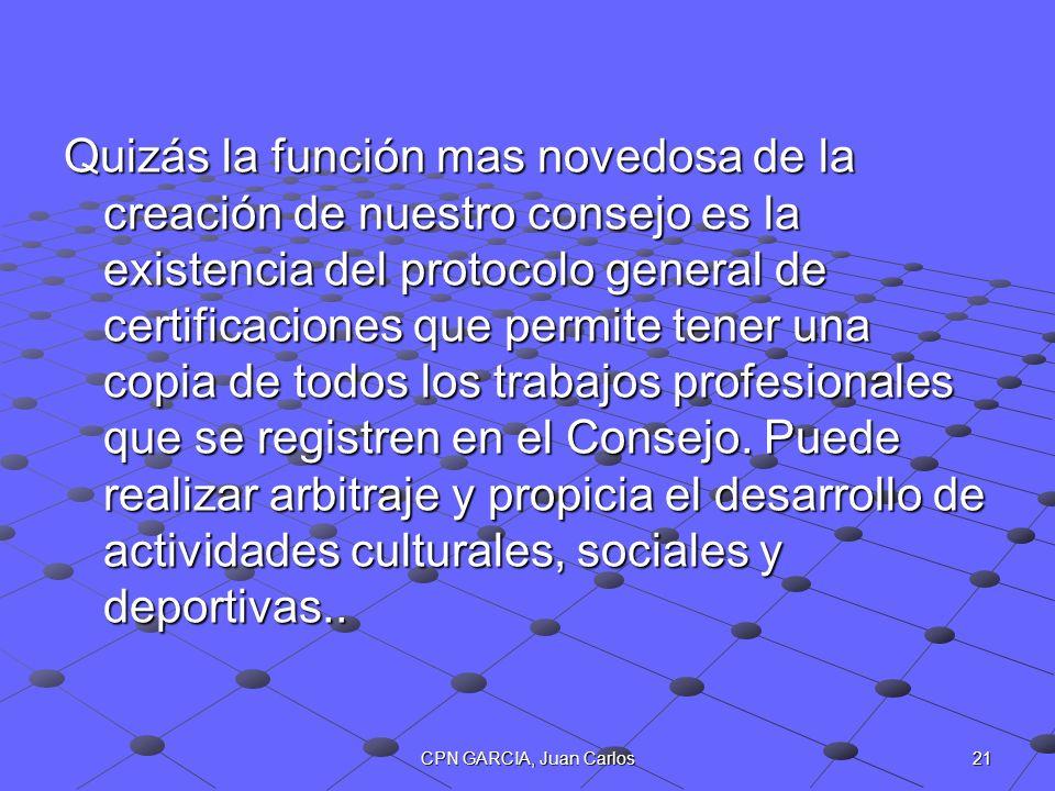 21CPN GARCIA, Juan Carlos Quizás la función mas novedosa de la creación de nuestro consejo es la existencia del protocolo general de certificaciones q
