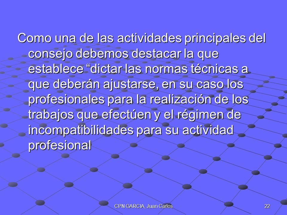 22CPN GARCIA, Juan Carlos Como una de las actividades principales del consejo debemos destacar la que establece dictar las normas técnicas a que deber
