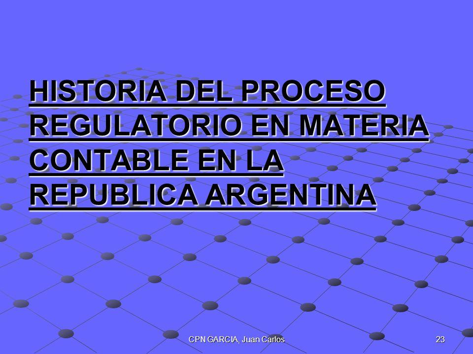 23CPN GARCIA, Juan Carlos HISTORIA DEL PROCESO REGULATORIO EN MATERIA CONTABLE EN LA REPUBLICA ARGENTINA