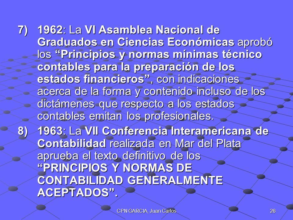 26CPN GARCIA, Juan Carlos 7)1962: La VI Asamblea Nacional de Graduados en Ciencias Económicas aprobó los Principios y normas mínimas técnico contables