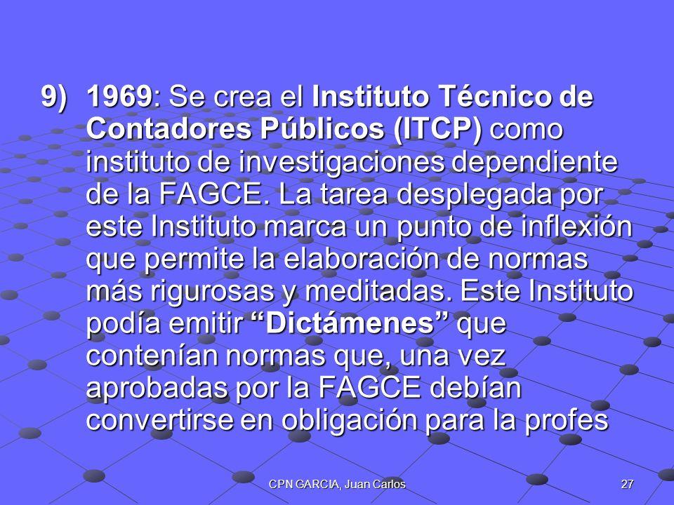 27CPN GARCIA, Juan Carlos 9)1969: Se crea el Instituto Técnico de Contadores Públicos (ITCP) como instituto de investigaciones dependiente de la FAGCE