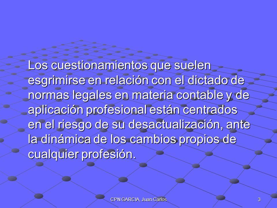 CPN GARCIA, Juan Carlos 3 Los cuestionamientos que suelen esgrimirse en relación con el dictado de normas legales en materia contable y de aplicación