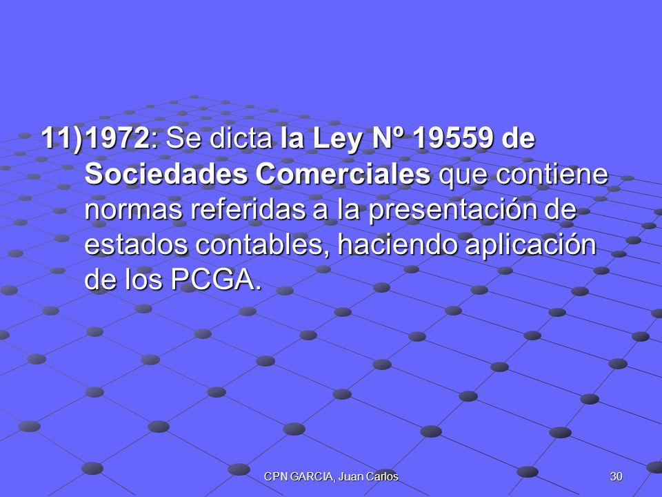 30CPN GARCIA, Juan Carlos 11)1972: Se dicta la Ley Nº 19559 de Sociedades Comerciales que contiene normas referidas a la presentación de estados conta