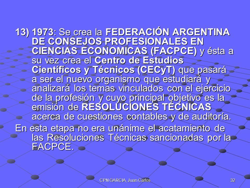 32CPN GARCIA, Juan Carlos 13)1973: Se crea la FEDERACIÓN ARGENTINA DE CONSEJOS PROFESIONALES EN CIENCIAS ECONOMICAS (FACPCE) y ésta a su vez crea el C