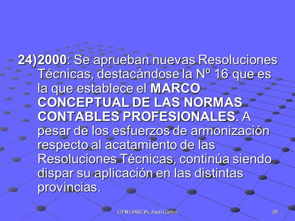 39CPN GARCIA, Juan Carlos 24)2000: Se aprueban nuevas Resoluciones Técnicas, destacándose la Nº 16 que es la que establece el MARCO CONCEPTUAL DE LAS