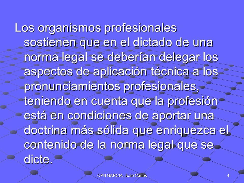 4CPN GARCIA, Juan Carlos Los organismos profesionales sostienen que en el dictado de una norma legal se deberían delegar los aspectos de aplicación té