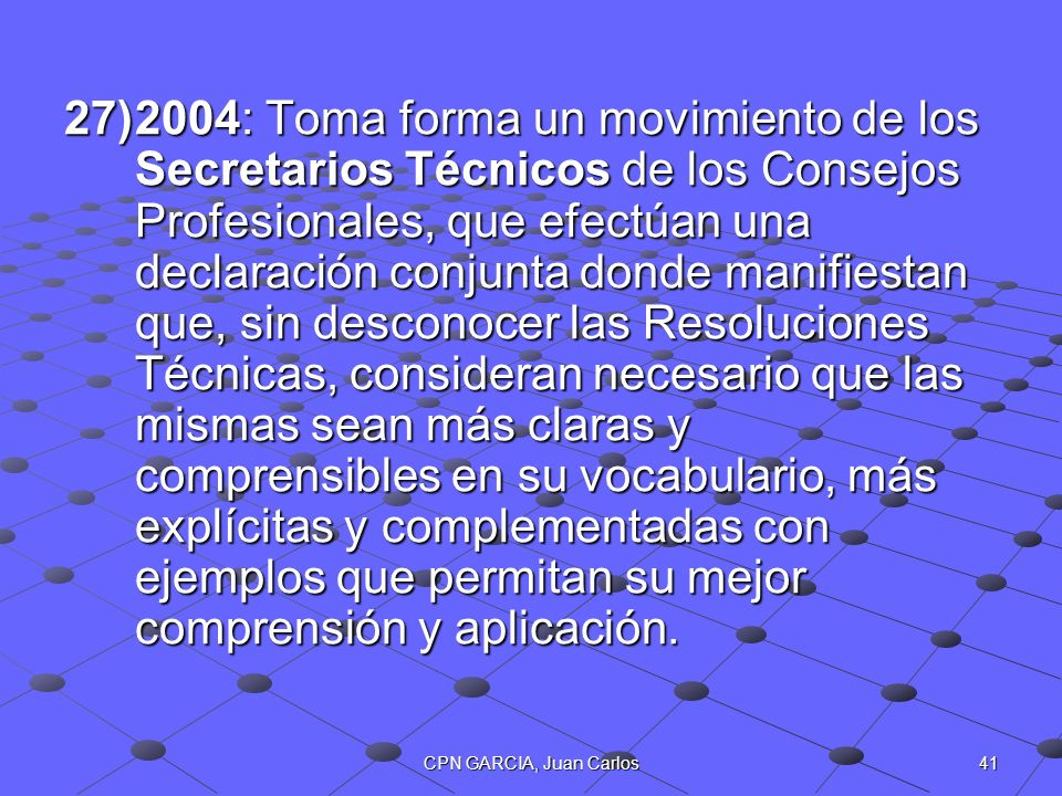 41CPN GARCIA, Juan Carlos 27)2004: Toma forma un movimiento de los Secretarios Técnicos de los Consejos Profesionales, que efectúan una declaración co