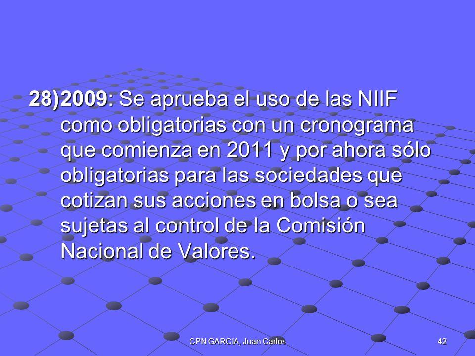 42CPN GARCIA, Juan Carlos 28)2009: Se aprueba el uso de las NIIF como obligatorias con un cronograma que comienza en 2011 y por ahora sólo obligatoria
