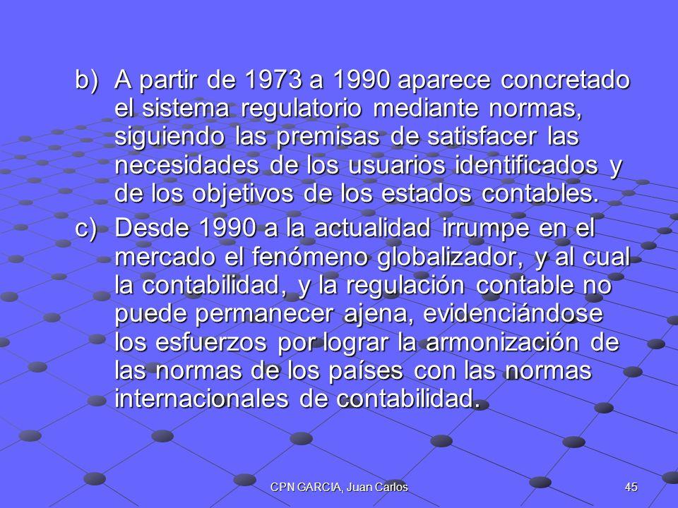 45CPN GARCIA, Juan Carlos b)A partir de 1973 a 1990 aparece concretado el sistema regulatorio mediante normas, siguiendo las premisas de satisfacer la