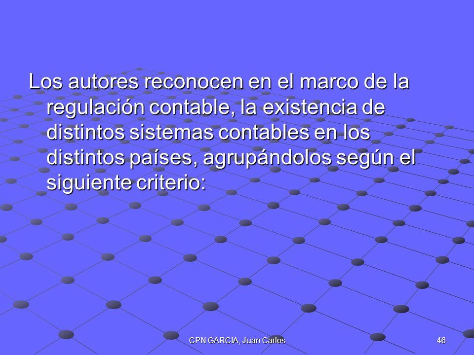46CPN GARCIA, Juan Carlos Los autores reconocen en el marco de la regulación contable, la existencia de distintos sistemas contables en los distintos