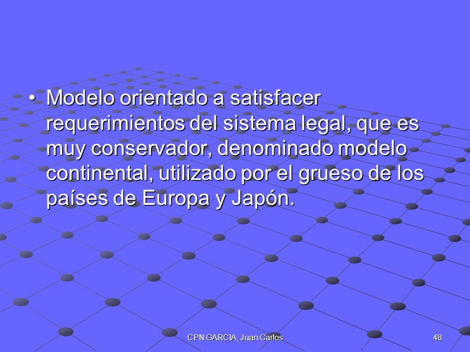 48CPN GARCIA, Juan Carlos Modelo orientado a satisfacer requerimientos del sistema legal, que es muy conservador, denominado modelo continental, utili
