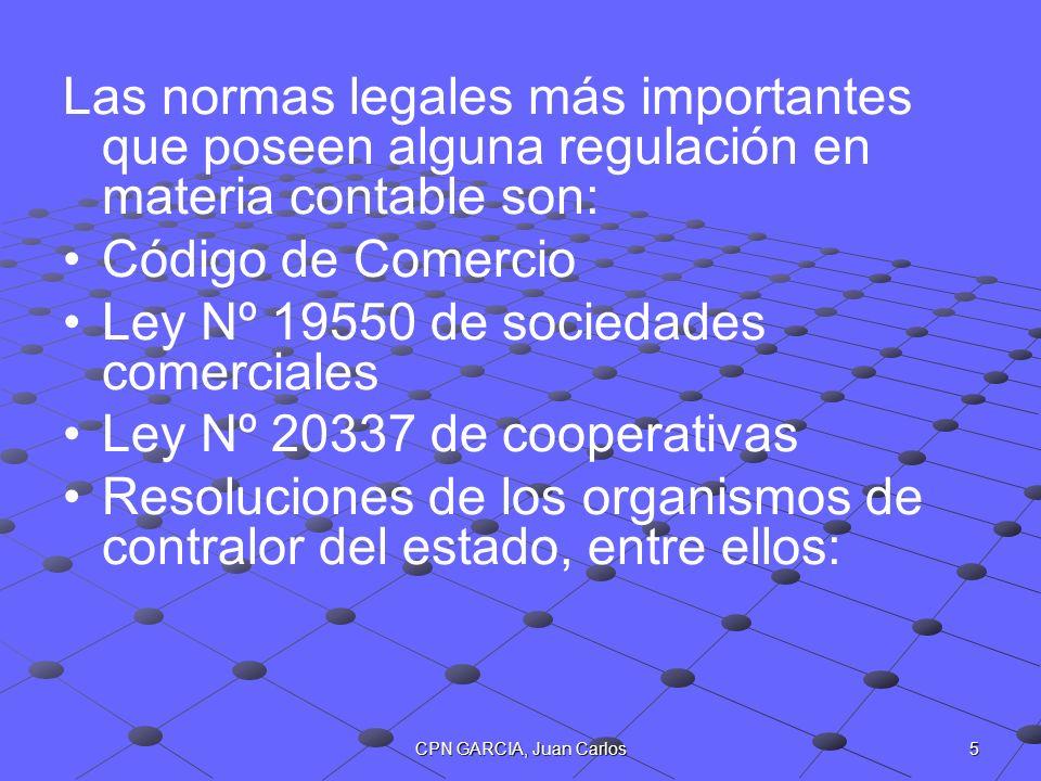5CPN GARCIA, Juan Carlos Las normas legales más importantes que poseen alguna regulación en materia contable son: Código de Comercio Ley Nº 19550 de s