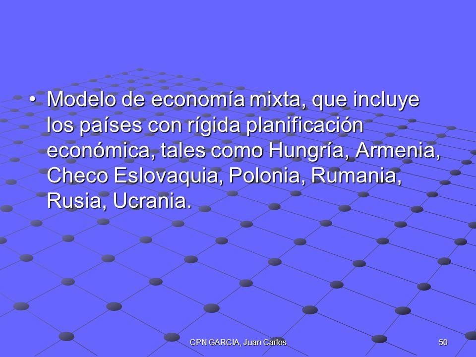 50CPN GARCIA, Juan Carlos Modelo de economía mixta, que incluye los países con rígida planificación económica, tales como Hungría, Armenia, Checo Eslo