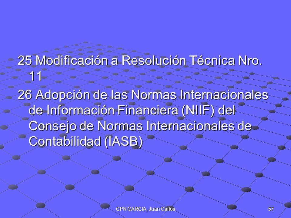 57CPN GARCIA, Juan Carlos 25 Modificación a Resolución Técnica Nro. 11 26 Adopción de las Normas Internacionales de Información Financiera (NIIF) del