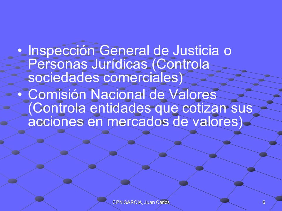 6CPN GARCIA, Juan Carlos Inspección General de Justicia o Personas Jurídicas (Controla sociedades comerciales) Comisión Nacional de Valores (Controla