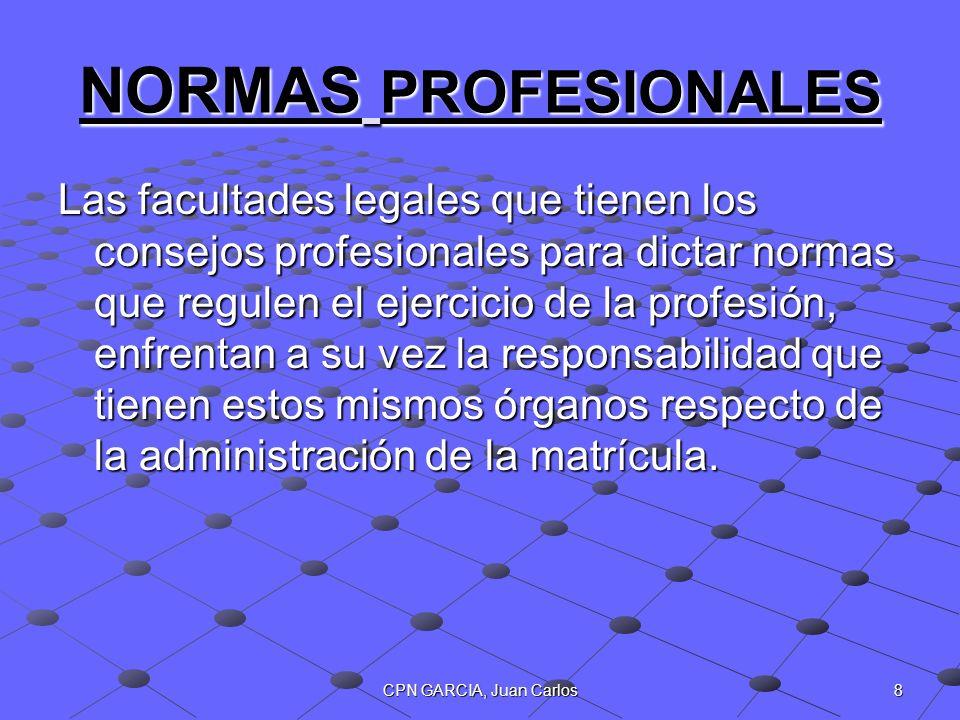 8CPN GARCIA, Juan Carlos NORMAS PROFESIONALES Las facultades legales que tienen los consejos profesionales para dictar normas que regulen el ejercicio