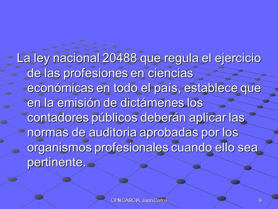 9CPN GARCIA, Juan Carlos La ley nacional 20488 que regula el ejercicio de las profesiones en ciencias económicas en todo el país, establece que en la