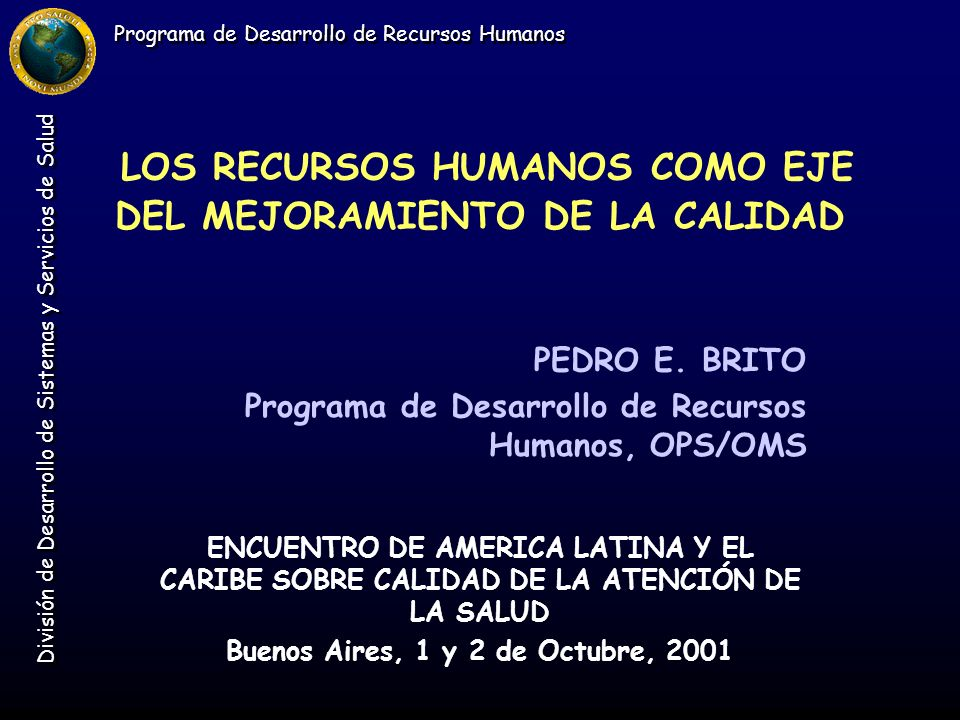 Programa de Desarrollo de Recursos Humanos División de Desarrollo de Sistemas y Servicios de Salud LOS RECURSOS HUMANOS COMO EJE DEL MEJORAMIENTO DE L