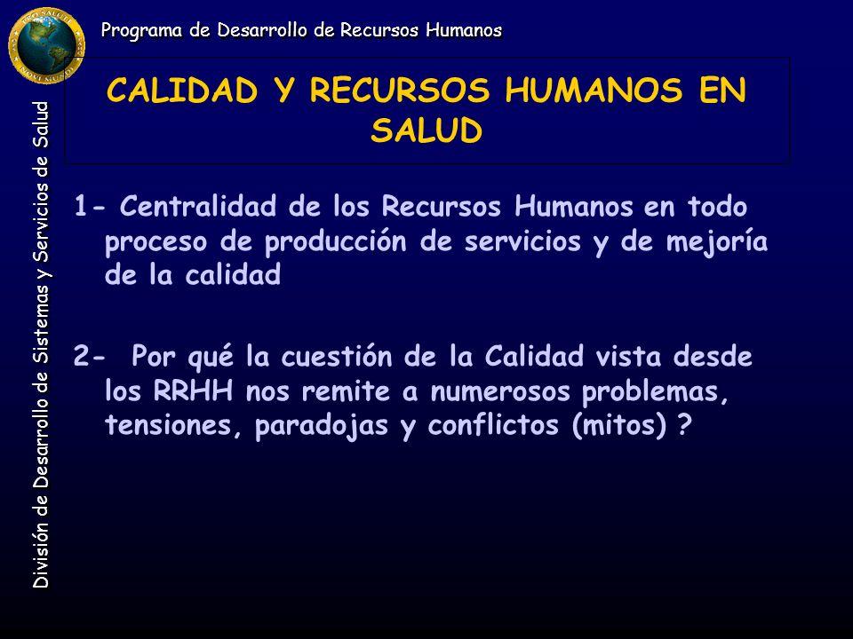 Programa de Desarrollo de Recursos Humanos División de Desarrollo de Sistemas y Servicios de Salud CALIDAD Y RECURSOS HUMANOS EN SALUD 1- Centralidad