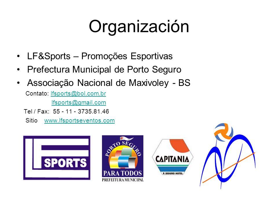 Organización LF&Sports – Promoções Esportivas Prefectura Municipal de Porto Seguro Associação Nacional de Maxivoley - BS Contato: lfsports@bol.com.brlfsports@bol.com.br lfsports@gmail.com Tel / Fax: 55 - 11 - 3735.81.46 Sitio www.lfsportseventos.comwww.lfsportseventos.com