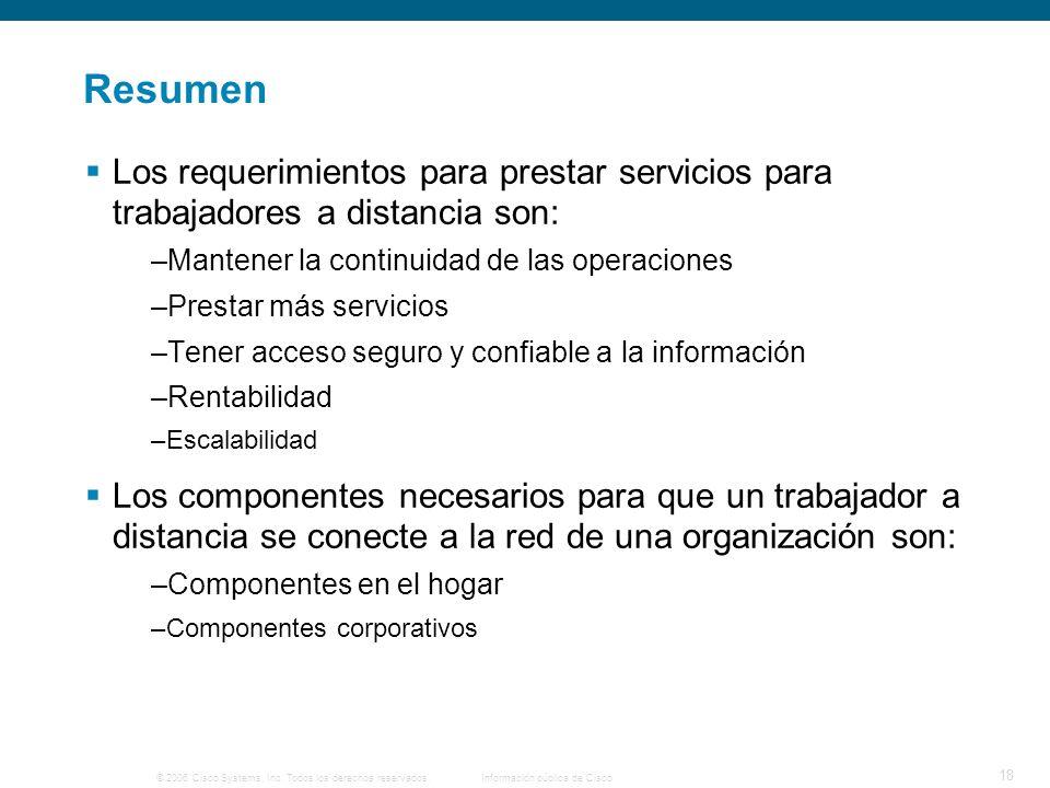 © 2006 Cisco Systems, Inc. Todos los derechos reservados. Información pública de Cisco 18 Resumen Los requerimientos para prestar servicios para traba