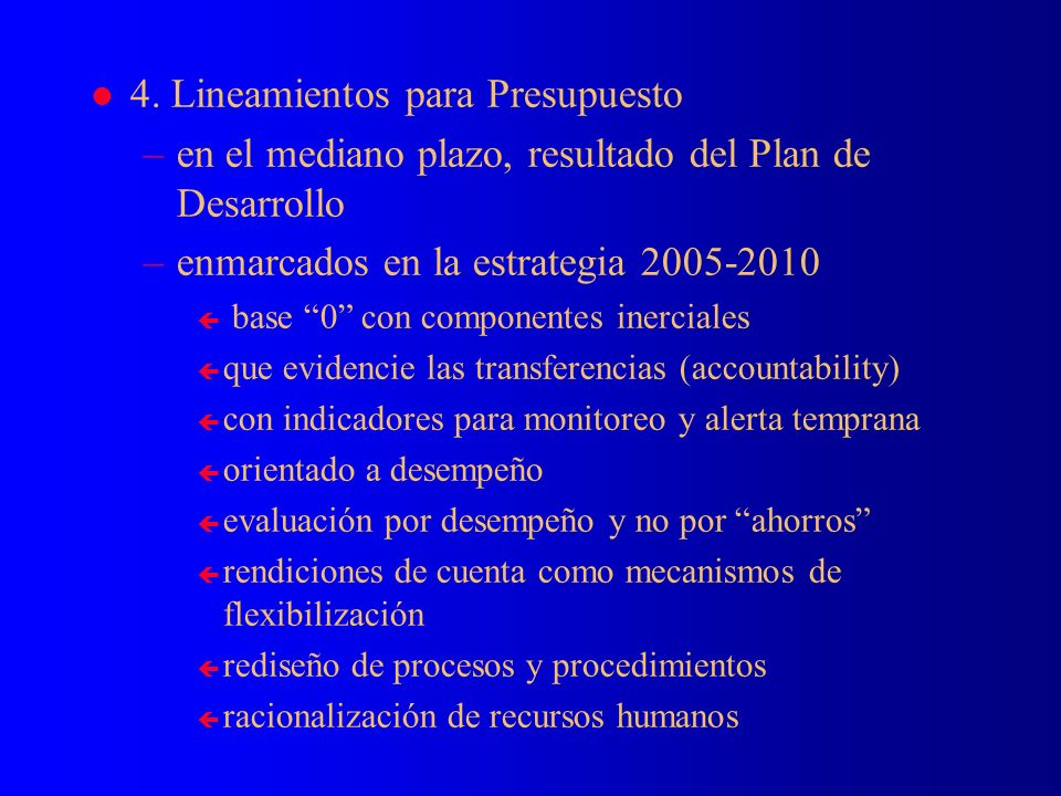 l 4. Lineamientos para Presupuesto –en el mediano plazo, resultado del Plan de Desarrollo –enmarcados en la estrategia 2005-2010 ç base 0 con componen