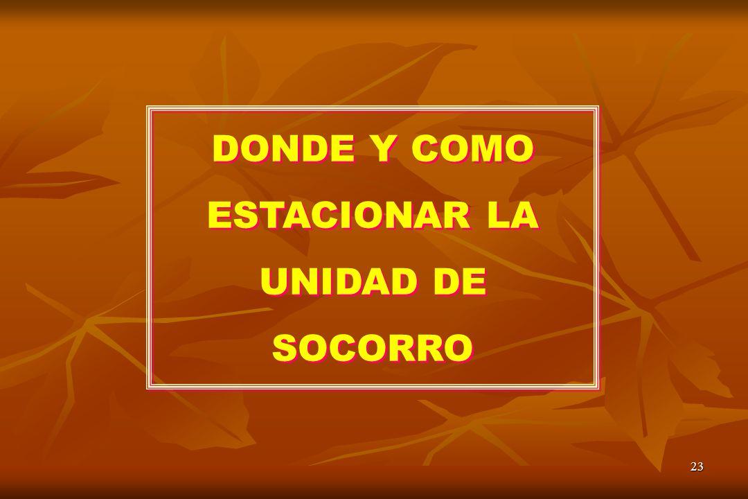 23 DONDE Y COMO ESTACIONAR LA UNIDAD DE SOCORRO