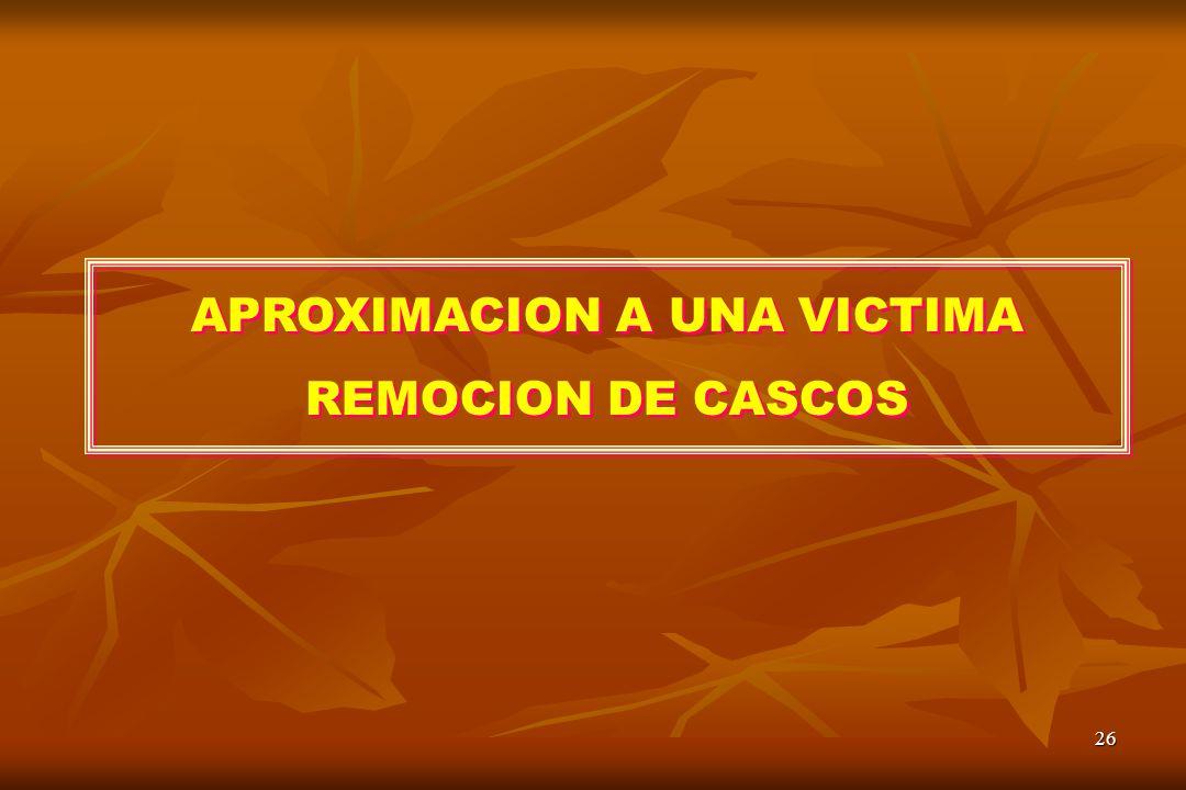 26 APROXIMACION A UNA VICTIMA REMOCION DE CASCOS APROXIMACION A UNA VICTIMA REMOCION DE CASCOS