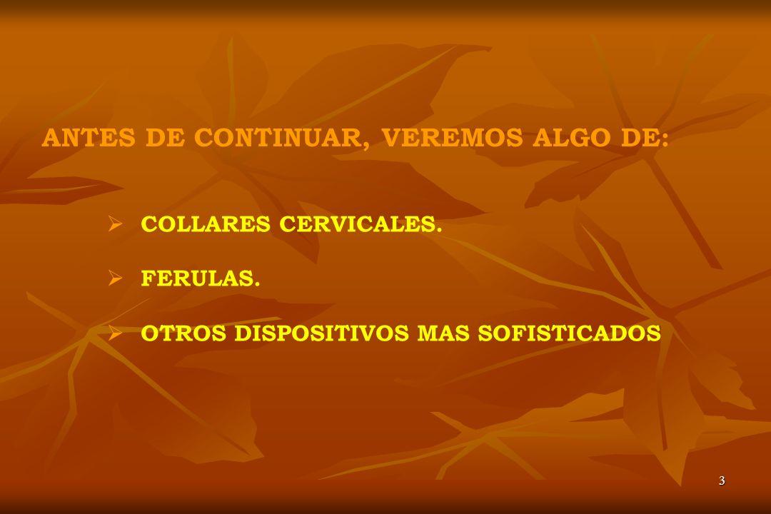 3 ANTES DE CONTINUAR, VEREMOS ALGO DE: COLLARES CERVICALES. FERULAS. OTROS DISPOSITIVOS MAS SOFISTICADOS