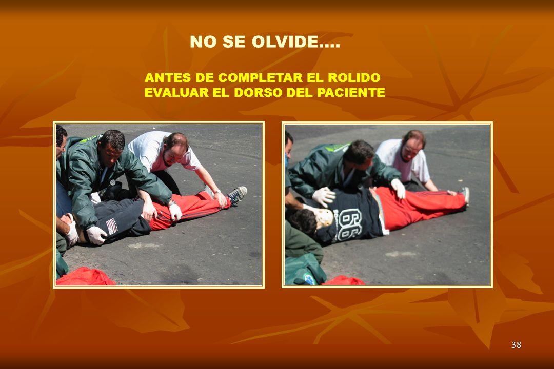 38 ANTES DE COMPLETAR EL ROLIDO EVALUAR EL DORSO DEL PACIENTE NO SE OLVIDE….
