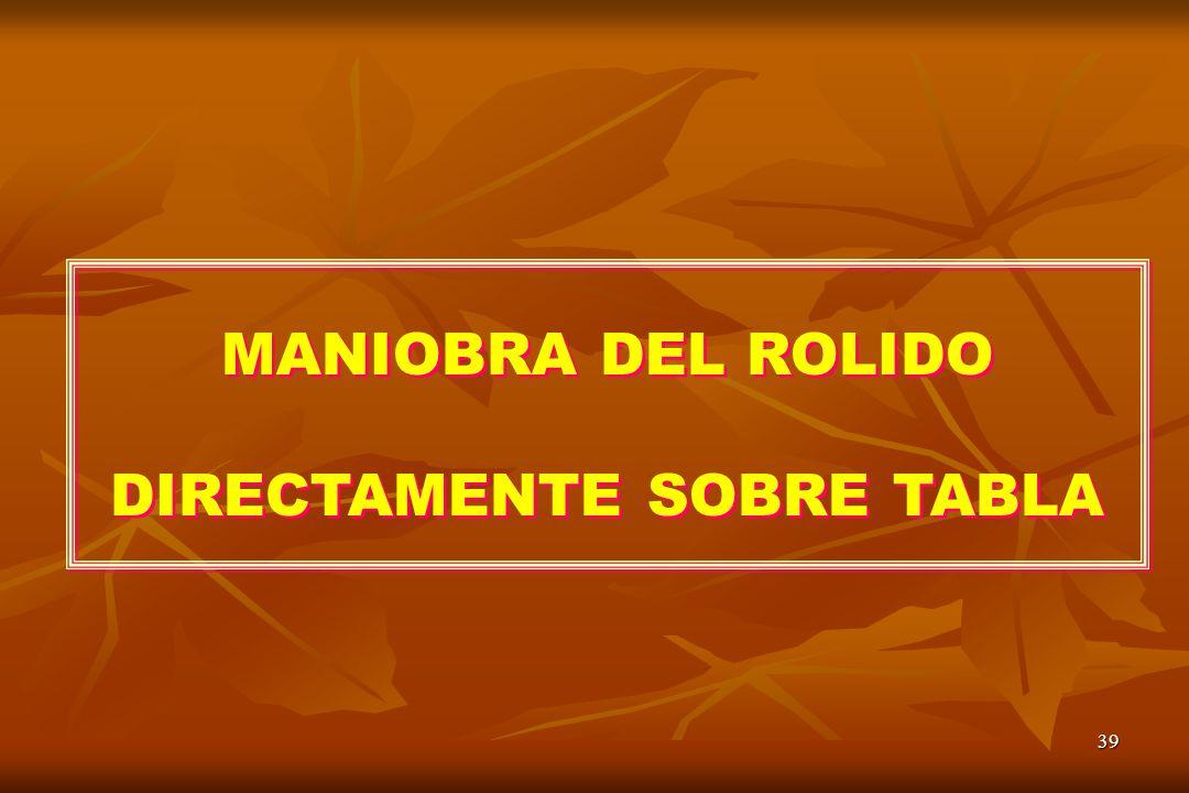 39 MANIOBRA DEL ROLIDO DIRECTAMENTE SOBRE TABLA MANIOBRA DEL ROLIDO DIRECTAMENTE SOBRE TABLA