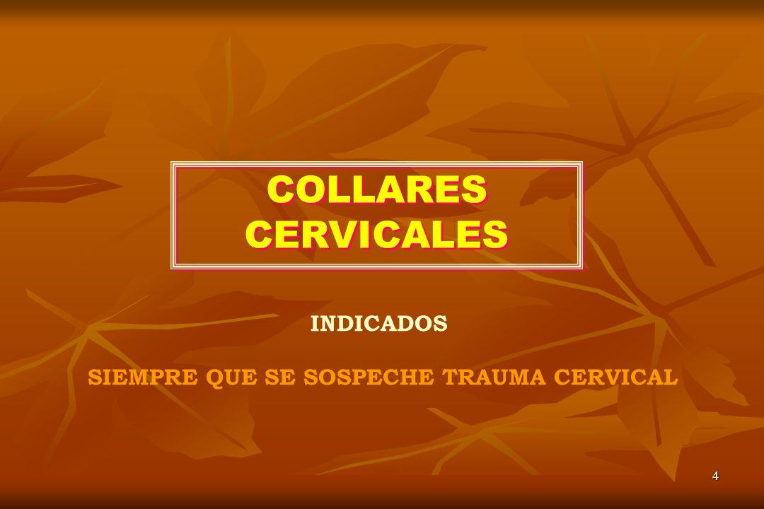 4 COLLARES CERVICALES INDICADOS SIEMPRE QUE SE SOSPECHE TRAUMA CERVICAL
