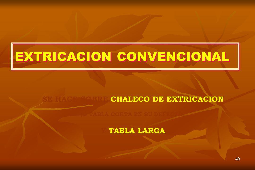 49 EXTRICACION CONVENCIONAL SE HACE SOBRE CHALECO DE EXTRICACION (O TABLA CORTA EN SU DEFECTO) Y TABLA LARGA