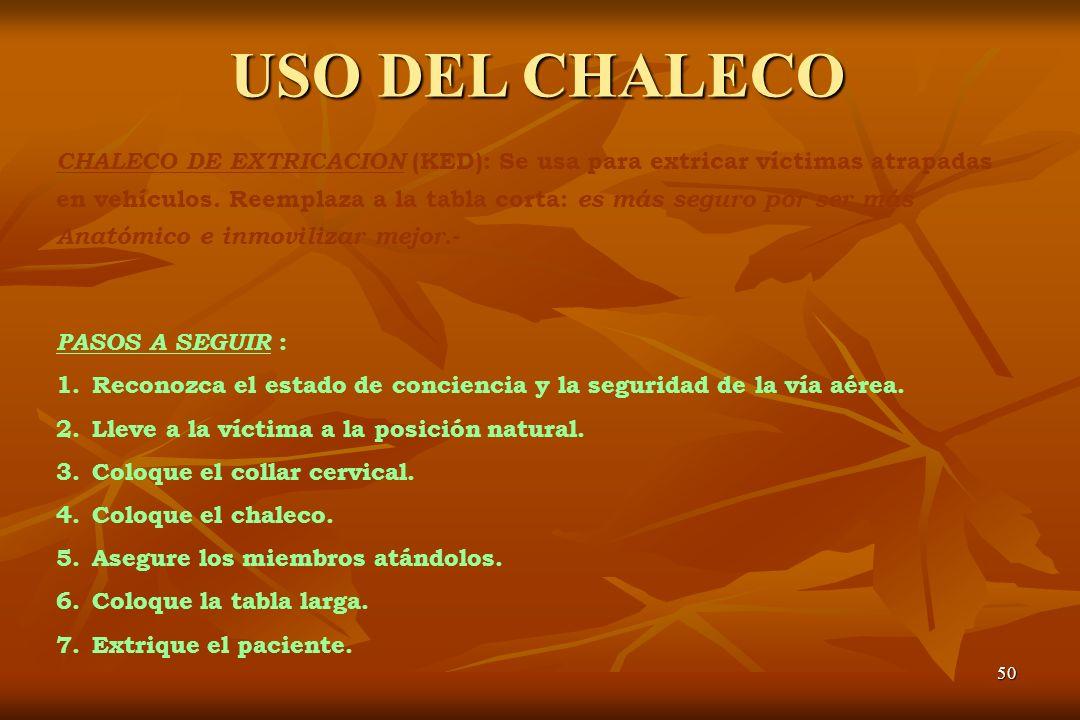 50 USO DEL CHALECO CHALECO DE EXTRICACION (KED): Se usa para extricar víctimas atrapadas en vehículos. Reemplaza a la tabla corta: es más seguro por s