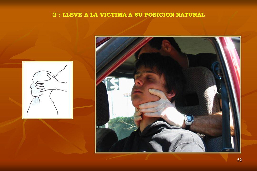 52 2°: LLEVE A LA VICTIMA A SU POSICION NATURAL