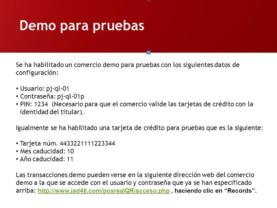 Demo para pruebas Se ha habilitado un comercio demo para pruebas con los siguientes datos de configuración: Usuario: pj-ql-01 Contraseña: pj-ql-01p PI